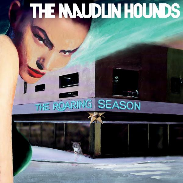 TheMaudlinHounds-TheRoaringSeason